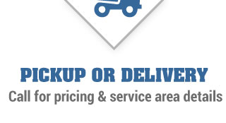 PICKUP OR DELIVERY | Call for pricing & service area details